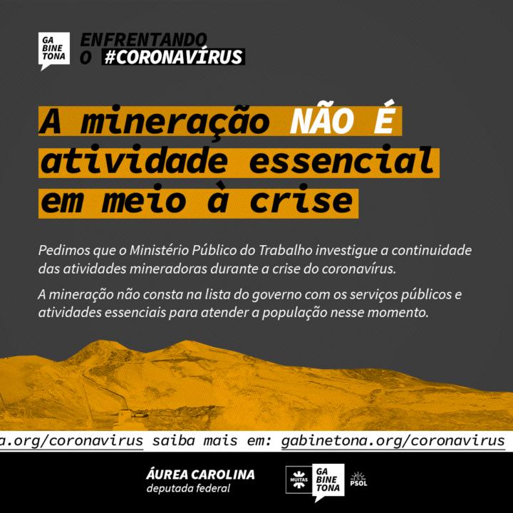 Na esfera federal pedimos ao Ministério Público do trabalho investigue a continuidade das atividades mineradoras durante a crise